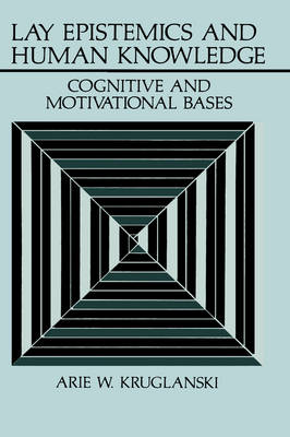 Lay Epistemics and Human Knowledge: Cognitive and Motivational Bases - Perspectives in Social Psychology (Hardback)