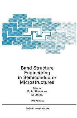 Band Structure Engineering in Semiconductor Microstructures - NATO Science Series B: Physics 189 (Hardback)