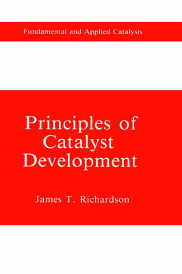 Principles of Catalyst Development - Fundamental and Applied Catalysis (Hardback)