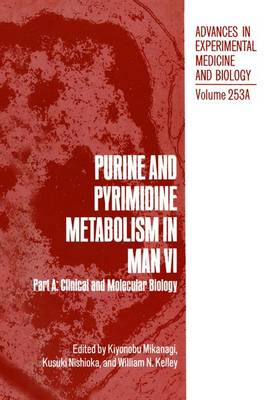 Purine and Pyrimidine Metabolism in Man VI: Clinical and Molecular Biology Part A: 6th International Symposium on Human Purine and Pyrimidine Metabolism : Papers - Advances in Experimental Medicine and Biology (Hardback)