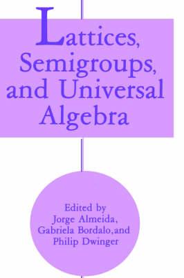 Lattices, Semigroups, and Universal Algebra (Hardback)