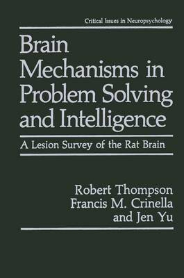 Brain Mechanisms in Problem Solving and Intelligence: A Lesion Survey of the Rat Brain - Critical Issues in Neuropsychology (Hardback)