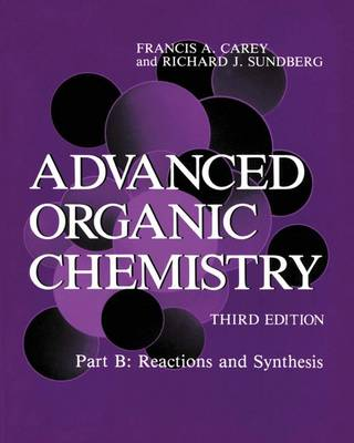 Advanced Organic Chemistry: Reactions and Synthesis Pt. B (Hardback)