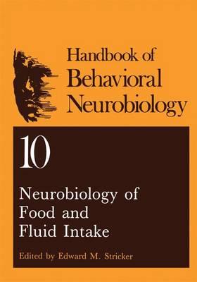 Neurobiology of Food and Fluid Intake - Handbooks of Behavioral Neurobiology 10 (Hardback)
