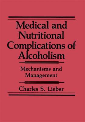 Medical and Nutritional Complications of Alcoholism: Mechanisms and Management (Hardback)