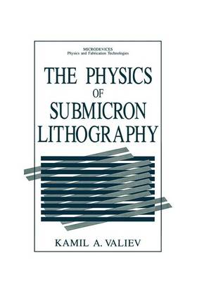 The Physics of Submicron Lithography - Microdevices (Hardback)