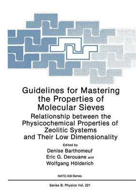 Guidelines for Mastering the Properties of Molecular Sieves: Relationship Between the Physicochemical Properties of Zeolitic Systems and Their Low Dimensionality - NATO Science Series B 221 (Hardback)