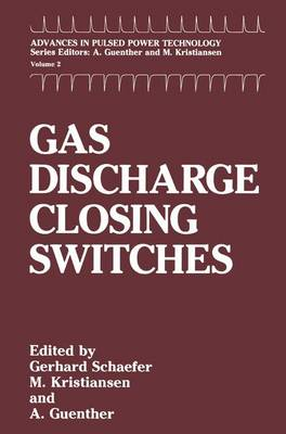 Gas Discharge Closing Switches - Advances in Pulsed Power Technology 2 (Hardback)