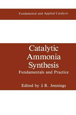 Catalytic Ammonia Synthesis: Fundamentals and Practice - Fundamental and Applied Catalysis (Hardback)