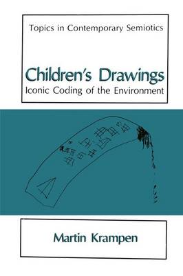 Children's Drawings: Iconic Coding of the Environment - Topics in Contemporary Semiotics (Hardback)