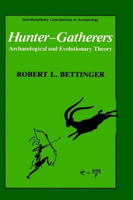 Hunter-gatherers: Archaeological and Evolutionary Theory - Interdisciplinary Contributions to Archaeology (Hardback)