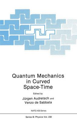 Quantum Mechanics in Curved Space-time: Workshop Proceedings - NATO Science Series B: Physics 230 (Hardback)