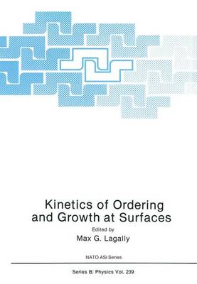 Kinetics of Ordering and Growth at Surfaces: Workshop Proceedings - NATO Science Series B: Physics 239 (Hardback)