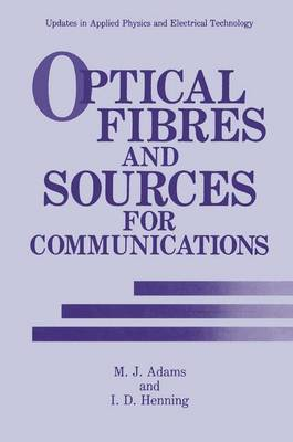 Optical Fibres and Sources for Communications - Updates in Applied Physics and Electrical Technology (Hardback)