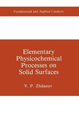 Elementary Physicochemical Processes on Solid Surfaces - Fundamental and Applied Catalysis (Hardback)