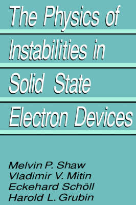The Physics of Instabilities in Solid State Electron Devices (Hardback)