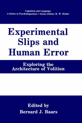 Experimental Slips and Human Error: Exploring the Architecture of Volition - Cognition and Language: A Series in Psycholinguistics (Hardback)