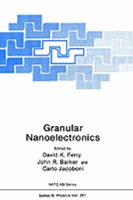 Granular Nanoelectronics - NATO Science Series B 251 (Hardback)