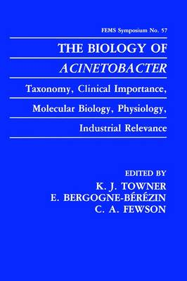 The Biology of Acinetobacter: Taxonomy, Clinical Importance, Molecular Biology, Physiology, Industrial Relevance - F.E.M.S. Symposium Series 57 (Hardback)