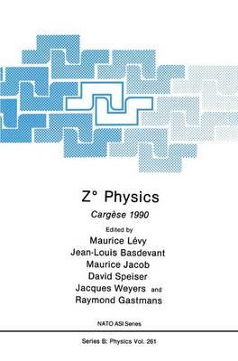 Z Degrees Physics: Cargese 1990 - NATO Science Series B 261 (Hardback)