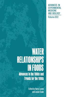 Water Relationships in Foods: Advances in the 1980s and Trends for the 1990s - Advances in Experimental Medicine and Biology 302 (Hardback)
