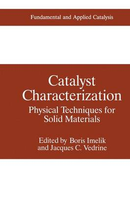 Catalyst Characterization: Physical Techniques for Solid Materials - Fundamental and Applied Catalysis (Hardback)
