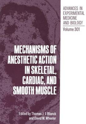 Mechanisms of Anaesthetic Action in Skeletal, Cardiac and Smooth Muscle: International Symposium Proceedings - Advances in Experimental Medicine and Biology 301 (Hardback)