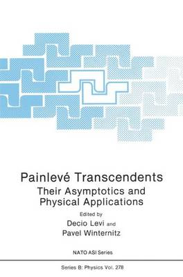 Painleve Transcendents: Their Asymptotics and Physical Applications - NATO Science Series B 278 (Hardback)