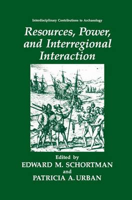 Resources, Power, and Interregional Interaction - Interdisciplinary Contributions to Archaeology (Hardback)
