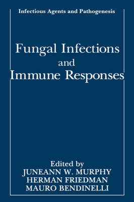 Fungal Infections and Immune Responses - Infectious Agents and Pathogenesis (Hardback)
