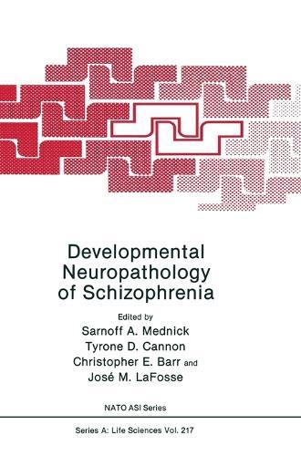 Developmental Neuropathology of Schizophrenia 1989: Proceedings - NATO Science Series A: Life Sciences v. 217 (Hardback)