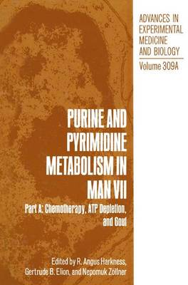 Purine and Pyrimidine Metabolism in Man: Purine and Pyrimidine Metabolism in Man VII Part A: Chemotherapy, ATP Depletion, and Gout - Advances in Experimental Medicine and Biology 309A (Hardback)