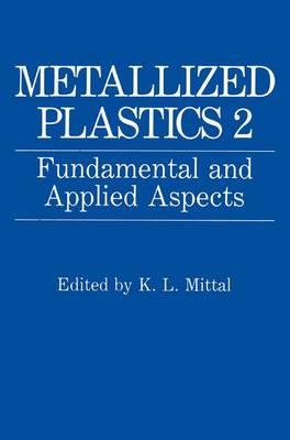 Metallized Plastics 2: Fundamental and Applied Aspects (Hardback)