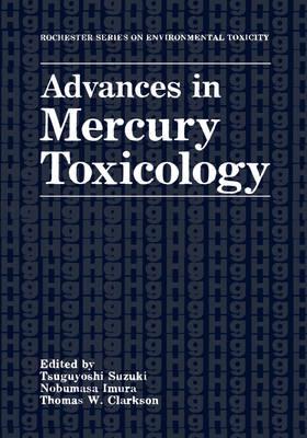 Advances in Mercury Toxicology - Rochester Series on Environmental Toxicity (Hardback)