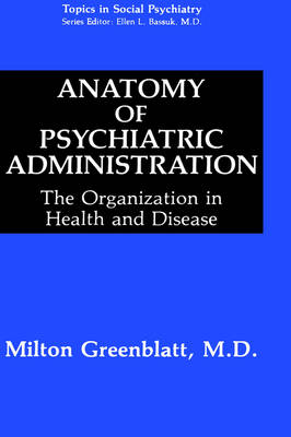 Anatomy of Psychiatric Administration: The Organization in Health and Disease - Topics in Social Psychiatry (Hardback)