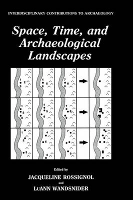 Space, Time, and Archaeological Landscapes - Interdisciplinary Contributions to Archaeology (Hardback)