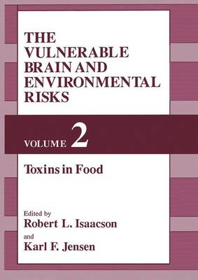 The Vulnerable Brain and Environmental Risks: Toxins in Food v. 2 (Hardback)
