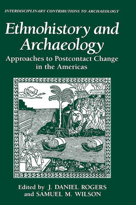Ethnohistory and Archaeology: Approaches to Postcontact Change in the Americas - Interdisciplinary Contributions to Archaeology (Hardback)