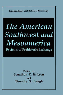 The American Southwest and Mesoamerica: Systems of Prehistoric Exchange - Interdisciplinary Contributions to Archaeology (Hardback)