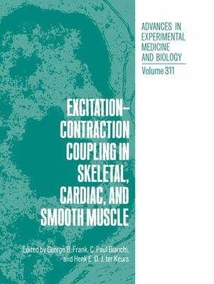 Excitation-Contraction Coupling in Skeletal, Cardiac, and Smooth Muscle - Advances in Experimental Medicine and Biology 311 (Hardback)