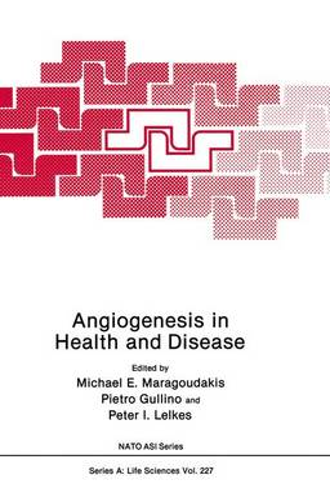 Angiogenesis in Health and Disease: Proceedings of a NATO ASI Held in Porto Hydra, Greece, June 16-27, 1991 - NATO Science Series A: Life Sciences v. 227 (Hardback)