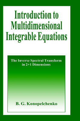 Introduction to Multidimensional Integrable Equations: The Inverse Spectral Transform in 2+1 Dimensions - Plenum Monographs in Nonlinear Physics (Hardback)