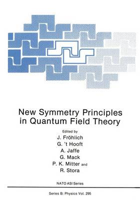 New Symmetry Principles in Quantum Field Theory: Proceedings of a NATO ASI Held in Cargese, France, July 16-27, 1991 - NATO Science Series B: Physics v. 295 (Hardback)