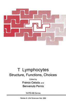 T Lymphocytes: Structure, Function, Choices - Proceedings of a NATO ASI Held in Porte Conte, Sardinia, Italy, September 15-27, 1991 - NATO Science Series A: Life Sciences v. 233 (Hardback)