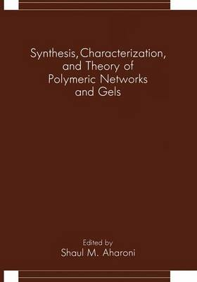 Synthesis, Characterization and Theory of Polymeric Networks and Gels: Proceedings of an American Chemical Society Division Symposium Held in San Francisco, California, April 5-10, 1992 (Hardback)