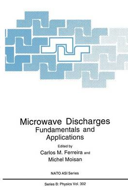 Microwave Discharges: Fundamentals and Applications - NATO Science Series B 302 (Hardback)
