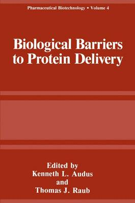 Biological Barriers to Protein Delivery - Pharmaceutical Biotechnology v. 4 (Hardback)