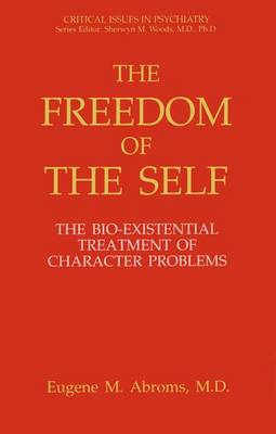 The Freedom of the Self: The Bio-existential Treatment of Character Problems - Critical Issues in Psychiatry (Hardback)