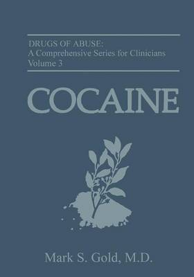 Cocaine - Drugs of Abuse: A Comprehensive Series for Clinicians v. 3 (Hardback)