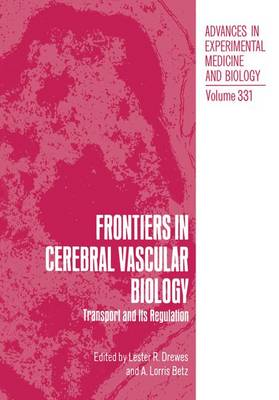 Frontiers in Cerebral Vascular Biology: Transport and Regulation - Proceedings of a Workshop of CVB '92 Held in Duluth, Minnesota, July 11-13, 1992 - Advances in Experimental Medicine and Biology v. 331 (Hardback)